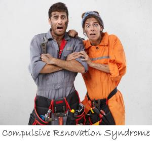 Compulsive Renovation Syndrome