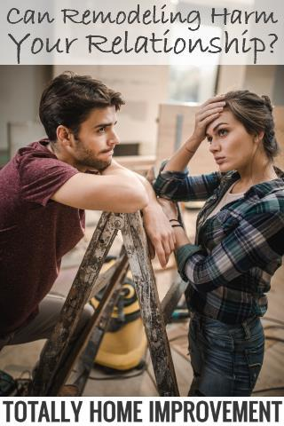 Can Remodeling Harm Your Relationship?