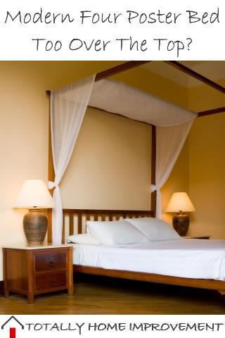 The Modern Four Poster Bed Too Over The Top Totally Home