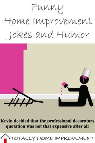 Funny Home Improvement Jokes, Humor, and Oddities | Totally ... on funny quotes about relationships, funny sayings calendar, poems about home, cute sayings for new home, funny sayings of the day, funny memes about home, sweet sayings about home, funny sayings people, sayings about your home, proverbs about home, christmas sayings about home, wise sayings about home, funny sayings family, love quotes about home, funny sayings history, funny quotes about the day, inspirational sayings about home, funny sayings and phrases, funny signs about home, irish sayings about home,