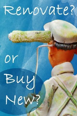 Renovate or Buy New?