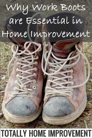 Work Boots are Essential for Home Improvement Projects