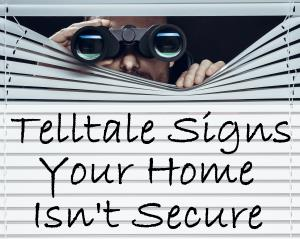 Telltale Signs Your Home Isn't Secure